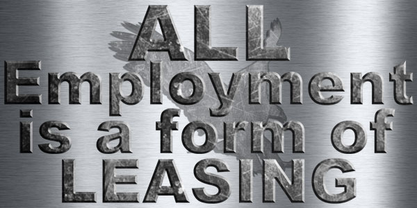 All employment is a form of leasing